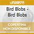 Bird Blobs - Bird Blobs