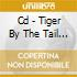 CD - TIGER BY THE TAIL - TIGER BY THE TAIL