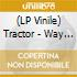 (LP VINILE) LP - TRACTOR              - WAY WE LIVE/A CANDLE FOR JUDITH 2007