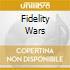 FIDELITY WARS