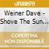 Weiner Dave - Shove The Sun Aside