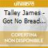 Talley James - Got No Bread No Milk No Money