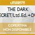 THE DARK SECRET/Ltd.Ed.+DVD