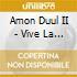 Amon Duul II - Vive La Trance