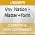 Vnv Nation - Matter+form