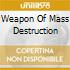 WEAPON OF MASS DESTRUCTION