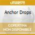 ANCHOR DROPS