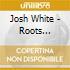 Josh White - Roots N'blues - Blues Singer 1932-1936