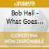 Bob Hall - What Goes Round
