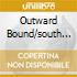 OUTWARD BOUND/SOUTH OF 1-10