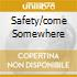 SAFETY/COME SOMEWHERE