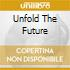 UNFOLD THE FUTURE