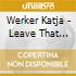 Werker Katja - Leave That Thing Behind