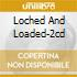 LOCHED AND LOADED-2CD