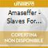 CD - AMASEFFER            - SLAVES FOR LIFE