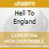 HELL TO ENGLAND