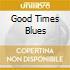 GOOD TIME BLUES - HARMONICAS, KAZOOS...