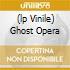 (LP VINILE) GHOST OPERA