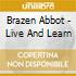Brazen Abbot - Live And Learn