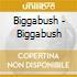 Biggabush - Biggabush
