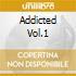 Addicted Vol.1