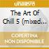 THE ART OF CHILL 5 (MIXED BY BENT)
