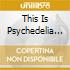 THIS IS PSYCHEDELIA (OVER 3 HOURS OF MIND- BOX 3 CD)