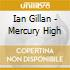 MERCURY HIGH / THE STORY OF IAN GILLAN