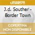 J.d. Souther - Border Town