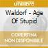 CD - WALDORF - AGE OF STUPID