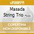 Masada String Trio - 50Th Birthday Celebrat.
