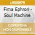 Fima Ephron - Soul Machine
