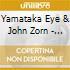 Yamataka Eye & John Zorn - Naninani Ii