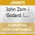 John Zorn - Godard / Spillane