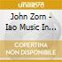 John Zorn - Iao Music In Sacred Light