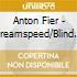Anton Fier - Dreamspeed/Blind Light