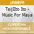 TeijIIto Ito - Music For Maya