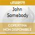 JOHN SOMEBODY
