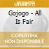 Gojogo - All Is Fair