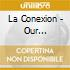 LA CONEXION - OUR HERITAGE, OUR PEOPLE,