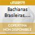 BACHIANAS BRASILEIRAS,...
