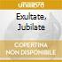EXULTATE, JUBILATE