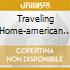 TRAVELING HOME-AMERICAN FOLKSONGS