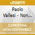 Paolo Vallesi - Non Essere Mai Grande