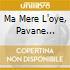 MA MERE L'OYE, PAVANE...