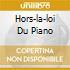 HORS-LA-LOI DU PIANO