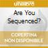 ARE YOU SEQUENCED?