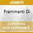 FRAMMENTI DI