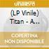 (LP VINILE) LP - TITAN                - Raining Sun of Light and Love, For You a