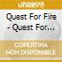 Quest For Fire - Quest For Fire